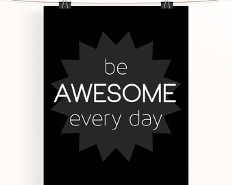 be awesome every day - monochrome inspirational poster - motivational print - black and white typography poster - home wall art gift
