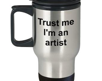 Artist Mug, Coffee mug, Travel mug, Stainless, Trust me I'm an artist