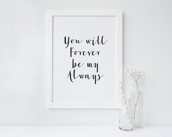 """PRINTABLE Art """"You will Forever Be My Always"""" Typography Art Print Wedding Art Print Wedding Wall Art Home Decor Inspirational quote"""