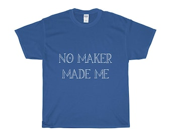 No Maker Made Me In White Heavy Cotton Tee