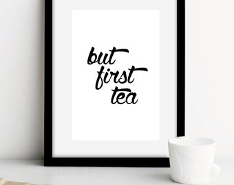 "SALE! But First Tea Typography Print, Cafe Decor, Cafe Art, Tea Art print, Cafe Poster, ""But First Tea"" Black White Prints, Kitchen Decor"