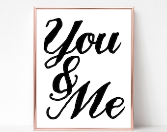 You and Me Digital Wall Art Love Marriage Wedding Quote, Anniversary, Friendship, 8X10, 11x14, 5x7, Instant download