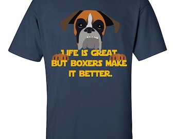 Boxer Dog Shirt | Life is Great, but Boxers make it better | Funny Boxer Shirt