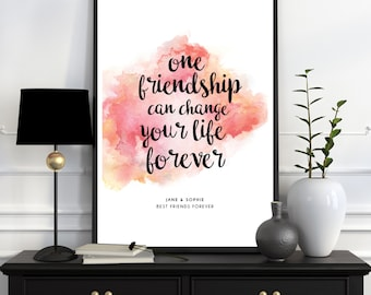 Personalised 'One friend can change your life forever' Friendship Print, Gifts for Bestfriends, BFF, Poster, Wall Art, Home Decor