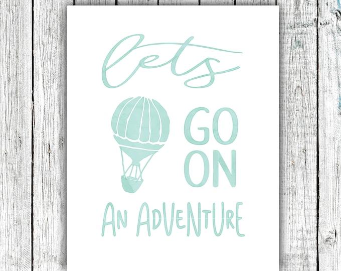 Nursery Printable, Let's go on an adventure, Adventure, Hot Air Balloon, Digital Download Multiple Sizes #658