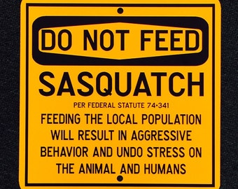 Do Not Feed Sasquatch 12 inch by 12 inch Metal Indoor/Outdoor Sign