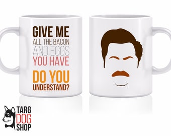 Ron Swanson Give Me All The Bacon And Eggs You Have | Coffee Mug | Ceramic Mug | CM-009