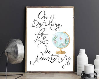 Oh Darling, Let's Be Adventurers Inspirational Motivational Travel Adventure Quote Watercolour Earth Globe Wall Art Print