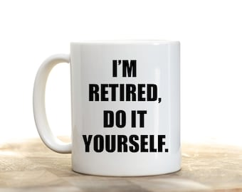 Funny retirement gifts retirement gift retirement coffee retired mug retirement cup im retired coffee cup retirement gift gift for retirement im retired do it yourself retirement mug solutioingenieria Gallery