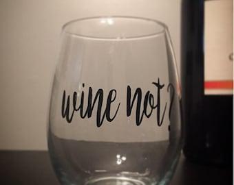 Wine Not?  Stemless Wine Glass