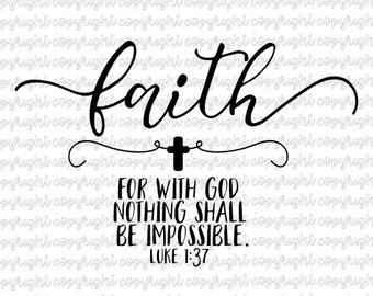 Faith - For with God nothing shall be impossible Luke 1 37 - svg - cut file - silhouette - cameo - cricut