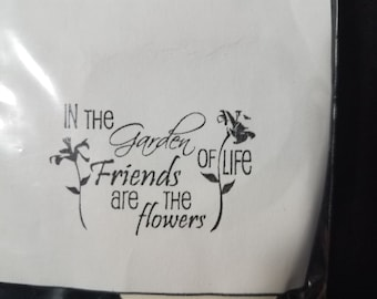 In the garden of life friends are the flowers... acrylic cushion stamp New