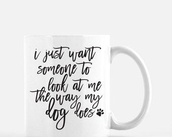 Dog Lover Mug | Confessions of a Dog Lover Mug | I Just Want Someone to Look at Me the Way My Dog Does | Funny Dog Mug | Dog Lover Gift