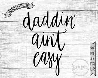 Daddin' Ain't Easy SVG / Dad Life / Funny Parenthood Cut File and Printable / Commercial Use