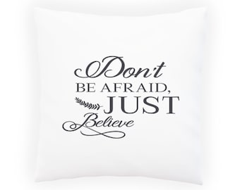 Dont be afraid just believe Pillow Cushion Cover v985p