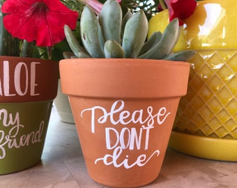 Please Don't Die/ You Had Me At Aloe / Aloe You Very Much | Funny Pot | Cute Hand Painted Terra Cotta Pot | Gardening Humor