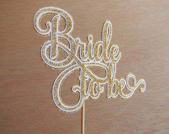 CLEARANCE. Gold Glitter Bride to Be Cake Topper