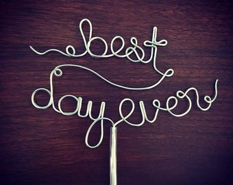 best day ever - Gold, Silver, Rose Gold Wire Cake Topper for Birthdays, Weddings and Special Occasions