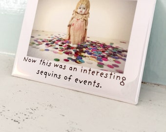 "Fridge Magnet ""Sequins of Events"" Funny China Dolly Claudia Doll Silly Typography Pun"