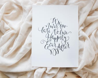 It's Never Too Late To Live Happily Ever After / 8x10 / Gold Foil Print / Home Decor / Gift For Her / Art Print / Office Decor / Nursery