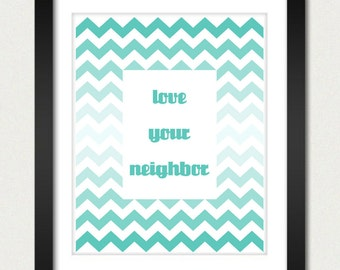 Ombre Chevron Poster - Love Your Neighbor Christian Ombre Poster - Geometric Print - Kitchen / Family Room Poster - 8x10 / 13x19 Poster
