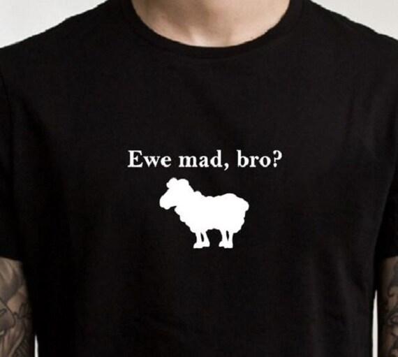 You mad bro Tshirt, funny Tshirt, statement shirt, graphic tee, gifts under 20, sheep shirt, mens T shirt, cute Tshirt, pun shirt