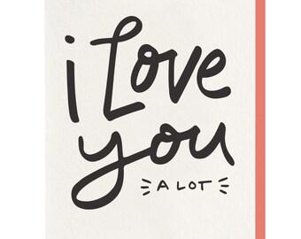 Letterpress 'I Love You A Lot Card
