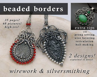 NEW! Beaded Borders Tutorial - wirework and silversmithing - wire layering, reticulation, prong setting - 2 designs described in detail