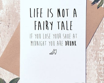 Life is not a fairy tale. Funny blank Greetings Card birthday valentines day best friend BFF novelty