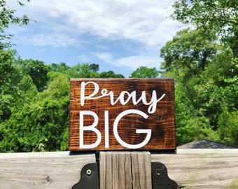Pray BIG wood sign