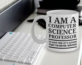 Computer Science Professor Gift - Computer Science Professor Mug - I Am A Computer Science Professor Let's Assume That I'm Never Wrong
