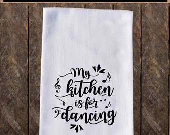 My kitchen is for dancing Funny Dish Towels , Funny Tea Towels , Flour Sack Towel Kitchen Decore, Custom Tea Towel Kitchen Gift KC34