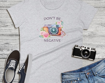 Don't Be Negative Women's Short Sleeve Tee, Photography Gift, Camera Motif