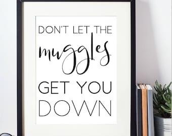Harry Potter Printable | Don't Let the Muggles get you Down | Muggleborn | Wizard | Wall Art | Home Decor | Funny Printable | Gift