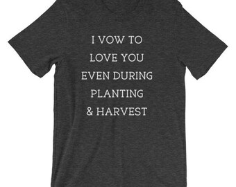 I vow to love you during planting & harvest cute farm wife farm graphic t-shirt