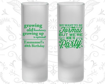 40th Birthday Frosted Shooter Glasses, Growing Old, Growing Up, Formal but here to party, Birthday Frosted Shooters (20135)