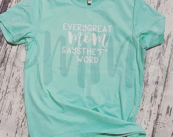 "Every Great Mom Says the ""F"" Word Bella Canvas Tee"
