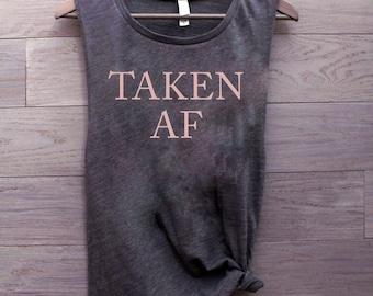 Taken AF shirt, muscle tank, future wifey, fiance shirt, bachelorette tank, engaged, bridal shower gift, for her, girlfriend shirt