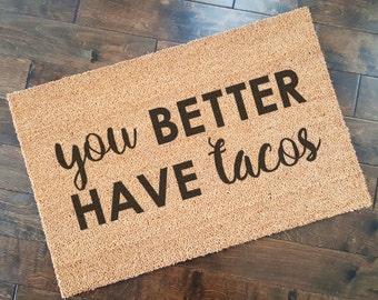 You Better Have Tacos Doormat/ Welcome Mat