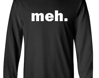 Long Sleeve - Meh. Funny T-Shirt, Humor Shirt, Gamer Geek, Gift, Sarcastic Expression