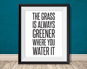 the grass is always greener where you water it // inspirational quote poster PDF // motivational printable sign art print (straight forward)