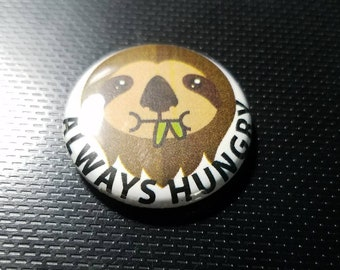 Sloth Always Hungry 1 Inch Button