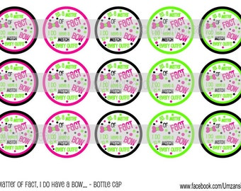 """15 As a matter of fact/Bow to match every outfit Download for 1"""" Bottle Caps (4x6)"""