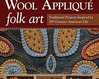 Pattern Book: Wool Applique Folk Art - Traditional Projects Inspired by 19th Century American Life by Rebekah L Smith