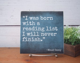 I Was Born With a Reading List I'll Never Finish quote tile sign.. English major, teacher, bookworm. Gift for reader and teacher