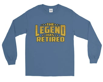 The Legend Has Retired Long Sleeve T-Shirt Men, Women Retiree  people leaving Corporate world Gift for Dad, Mom, Brother, Sister,