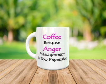Coffee Because Anger Management Is Too Expensive. A novelty mug for those... Angry people out there! All mugs come in a smash proof box. ;-)