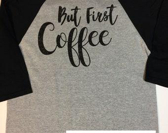 But First Coffee / Raglan / Glitter Vinyl / Raglan Tee