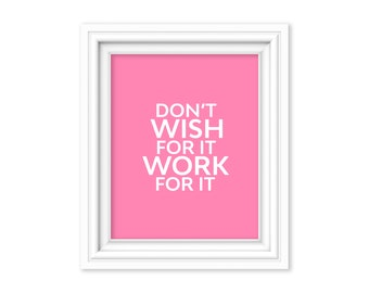 Don't Wish for It Work for It Print