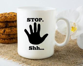 Stop...Shh.... Coffee Mug - 11 oz or 15 oz Sarcastic Coffee Mug Gift